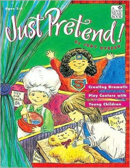 Just Pretend!: Creating Dramatic Play Centers with Young Children