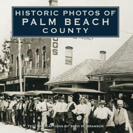 Historic Photos Of Palm Beach County By Seth H Bramson 9781596524026 Hardcover Barnes Noble