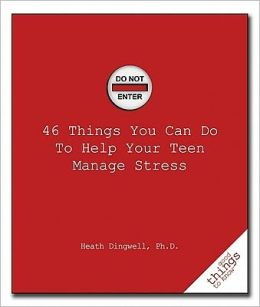 46 Things You Can Do to Help Your Teen Manage Stress