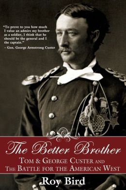 Better Brother: Tom & George Custer and the Battle for the American West