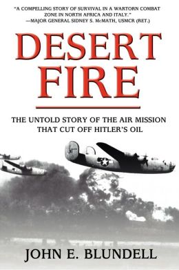 Desert Fire: The Untold Story of the Air Mission That Cut Off Hitler's Oil