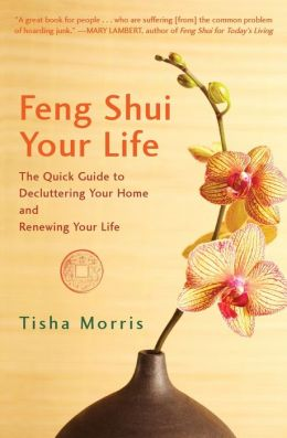 Feng Shui Your Life: The Quick Guide to Decluttering Your Home and Renewing Your Life
