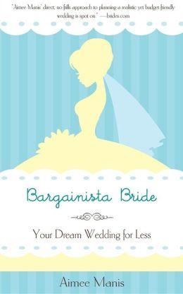 Bargainista Bride: Your Dream Wedding for Less
