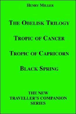 The Obelisk Trilogy: Tropic of Cancer, Tropic of Capricorn, Black Spring