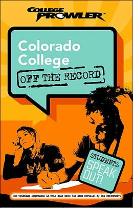Colorado College: Off the Record (College Prowler Series)