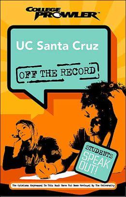 UC Santa Cruz: Off the Record (College Prowler Series)