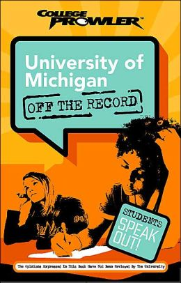 University of Michigan: Off the Record (College Prowler Series)