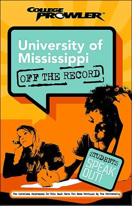 University of Mississippi: Off the Record (College Prowler Series)