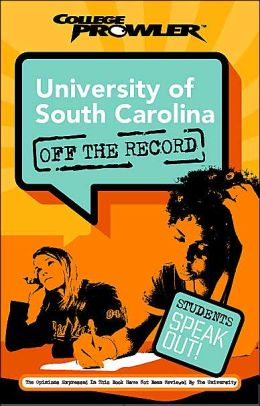 University of South Carolina: Off the Record (College Prowler Series)