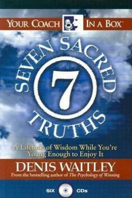 The Seven Sacred Truths: A Lifetime of Wisdom While You're Young Enough to Enjoy It!
