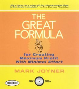 The Great Formula: The Great Formula for Creating Maximum Profit with Minimal Effort