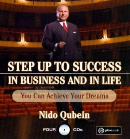 Step Up To Success In Business and In Life: You Can Achieve Your Dreams!