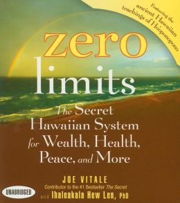 Zero Limits: The Secret Hawaiian System for Wealth, Health, Peace, and More