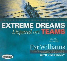 Extreme Dreams Depend on Teams: Foreword by Doc Rivers and Patrick Lencioni