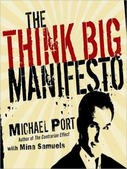 The Think Big Manifesto: Think You Can't Change Your Life (and the World) Think Again