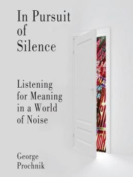 In Pursuit of Silence: Listening for Meaning in a World of Noise