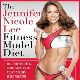 The Jennifer Nicole Lee Fitness Model Diet: Secrets To A Sexy, Strong, Sleek Physique