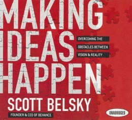Making Ideas Happpen: Overcoming the Obstacles Between Vision and Reality