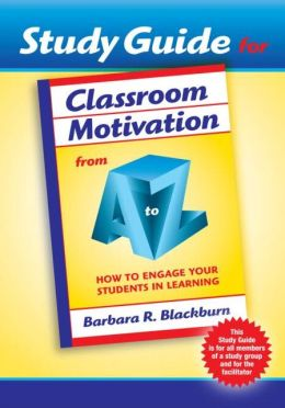 Classroom Motivation from A TO Z: How to Engage your Students in Learning - Study Guide