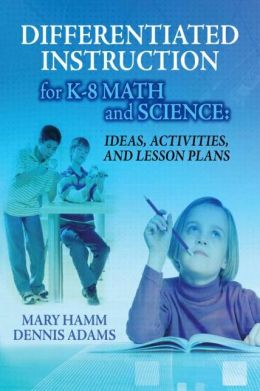Differentiated Instruction for K-8 Math and Science: Ideas, Activities, and Lesson Plans