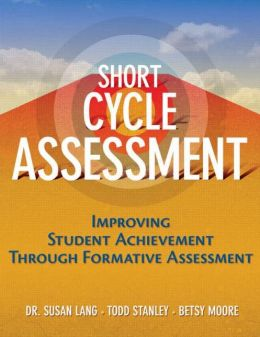 Short Cycle Assessments: Improving Student Achievement Through Formative Assessment