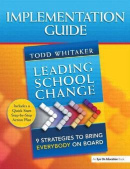 Implementation Guide: Leading School Change: 9 Strategies to Bring Everybody on Board