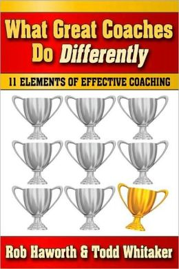 What Great Coaches Do Differently: Eleven Elements of Effective Coaching