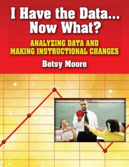 I Have the Data...Now What?: Analyzing Data and Making Instructional Changes