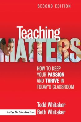 Teaching Matters : How to Keep Your Passion and Thrive in Today's Classroom