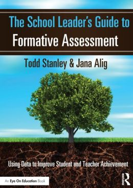 The School Leader's Guide to Formative Assessment: Using Data to Improve Student and Teacher Achievement
