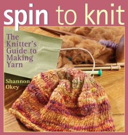 Spin to Knit: The Knitter's Guide to Making Yarn