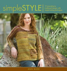 Simple Style: 19 Innovative to Traditional Designs with Simple Knitting Techniques