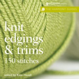 Knit Edgings & Trims: 150 Stitches