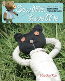 Sew Me, Love Me: Best Stuffed Friends to Make