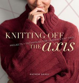 Knitting Off the Axis: Projects and Techniques for Sideways Knitting