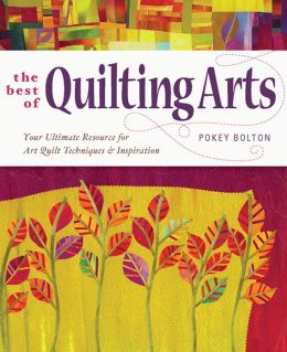 The Best of Quilting Arts: Your Ultimate Resource for Art Quilt Techniques and Inspiration