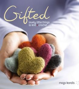 Gifted: Lovely Little Things to Knit and Crochet (PagePerfect NOOK Book)