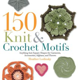 150 Knit and Crochet Motifs: Anything-but-Square Shapes for Garments, Accessories, Afghans, and Throws