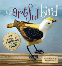 The Artful Bird: Feathered Friends to Make and Sew (PagePerfect NOOK Book)