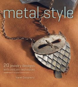 Metal Style: 20 Jewelry Designs with Cold Join Techniques (PagePerfect NOOK Book)