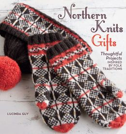 Northern Knits Gifts: Thoughtful Projects Inspired by Folk Traditions (PagePerfect NOOK Book)
