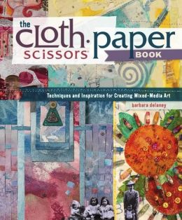 The Cloth Paper Scissors Book: Techniques and Inspiration for Creating Mixed-Media Art (PagePerfect NOOK Book)