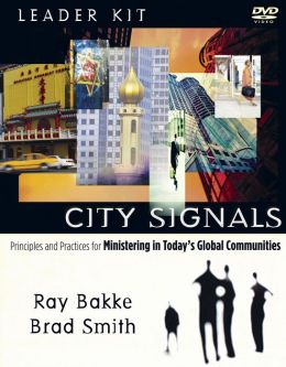 City Signals Leader Kit: Principles and Practices for Ministering in Today's Global Communities