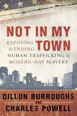 Not in My Town: Exposing & Ending Human Trafficking & Modern-Day Slavery [With DVD]