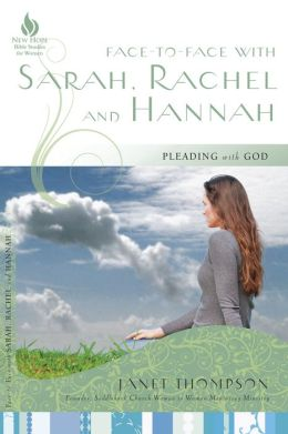 Face-to-Face with Sarah, Rachel, and Hannah: Pleading with God