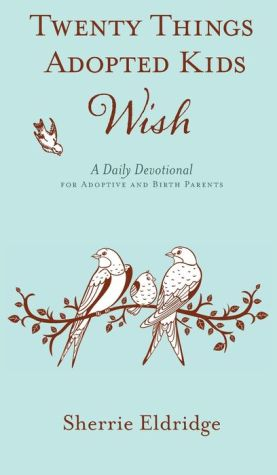 Twenty Things Adopted Kids Wish: 365 Daily Devotions for Adoptive Parents