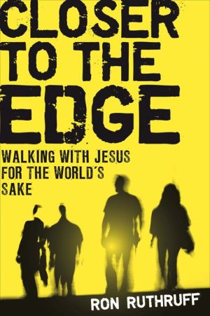 Closer to the Edge: Walking with Jesus for the World S Sake