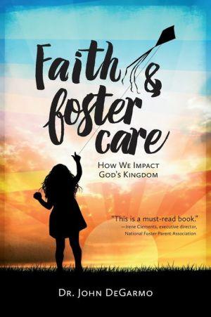 Faith & Foster Care: How We Impact God S Kingdom