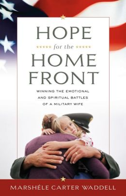Hope for the Home Front: Winning the Emotional and Spiritual Battles of a Military Wife