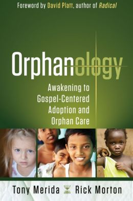 Orphanology: Awakening to Gospel-Centered Adoption and Orphan Care